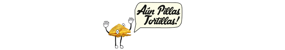 Aún Pillas Tortillas!